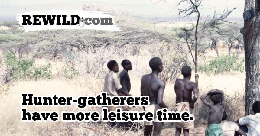 Hunter Gatherers Have More Leisure Time